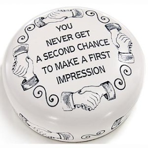 You never get a 2nd Chance to make a 1st Impression